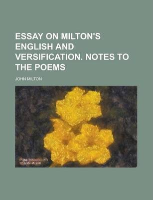Essay on Milton's English and Versification. Notes to the Poems