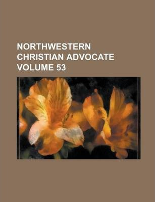 Northwestern Christian Advocate Volume 53