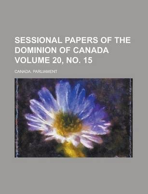 Sessional Papers of the Dominion of Canada Volume 20, No. 15