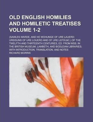 Old English Homilies and Homiletic Treatises; (Sawles Warde, and E Wohunge of Ure Lauerd
