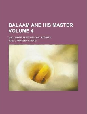 Balaam and His Master; And Other Sketches and Stories Volume 4