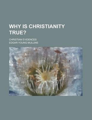 Why Is Christianity True?; Christian Evidences
