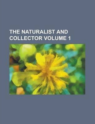 The Naturalist and Collector Volume 1