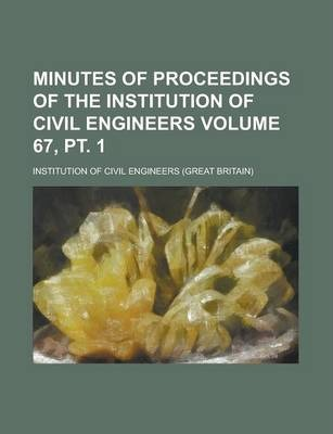 Minutes of Proceedings of the Institution of Civil Engineers Volume 67, PT. 1