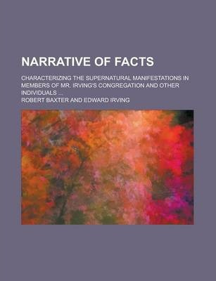 Narrative of Facts; Characterizing the Supernatural Manifestations in Members of Mr. Irving's Congregation and Other Individuals ...