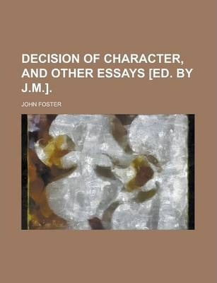 Decision of Character, and Other Essays [Ed. by J.M.]