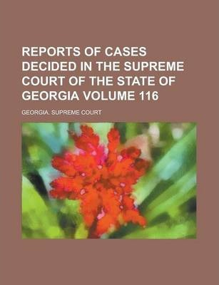 Reports of Cases Decided in the Supreme Court of the State of Georgia Volume 116