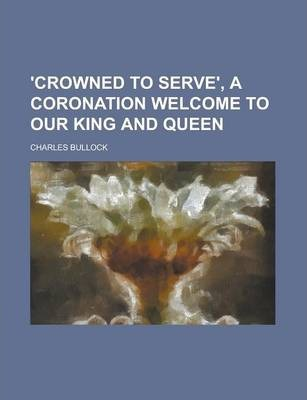 'Crowned to Serve', a Coronation Welcome to Our King and Queen