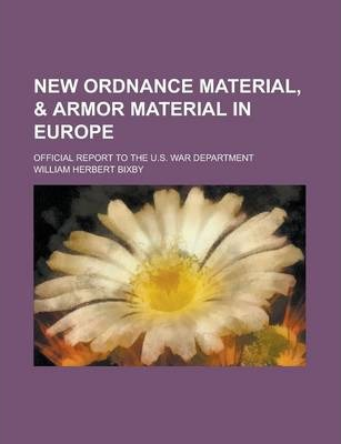 New Ordnance Material, & Armor Material in Europe; Official Report to the U.S. War Department