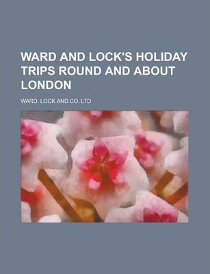 Ward and Lock's Holiday Trips Round and about London