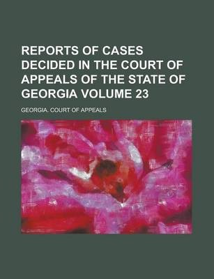 Reports of Cases Decided in the Court of Appeals of the State of Georgia Volume 23