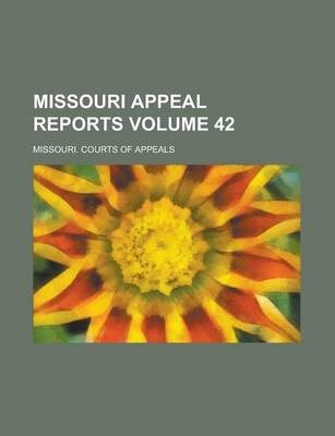 Missouri Appeal Reports Volume 42