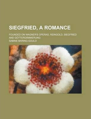 Siegfried, a Romance; Founded on Wagner's Operas, Reingold, Siegfried and Gotterdammerung