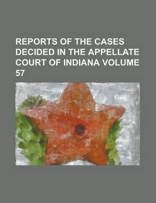 Reports of the Cases Decided in the Appellate Court of Indiana Volume 57