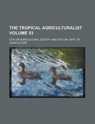 The Tropical Agriculturalist Volume 53