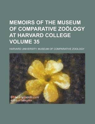 Memoirs of the Museum of Comparative Zoology at Harvard College Volume 35