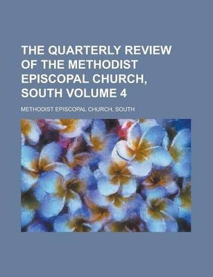 The Quarterly Review of the Methodist Episcopal Church, South Volume 4