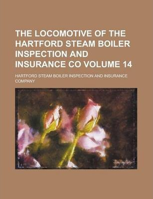 The Locomotive of the Hartford Steam Boiler Inspection and Insurance Co Volume 14