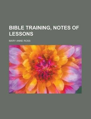 Bible Training, Notes of Lessons
