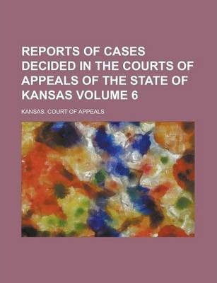 Reports of Cases Decided in the Courts of Appeals of the State of Kansas Volume 6