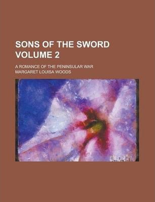 Sons of the Sword; A Romance of the Peninsular War Volume 2