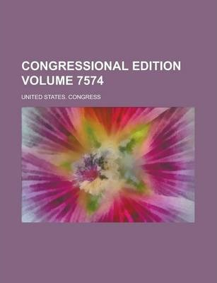 Congressional Edition Volume 7574