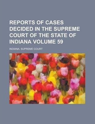 Reports of Cases Decided in the Supreme Court of the State of Indiana Volume 59