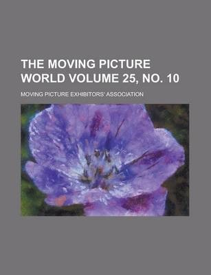 The Moving Picture World Volume 25, No. 10