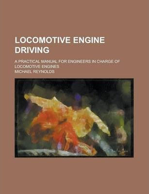 Locomotive Engine Driving; A Practical Manual for Engineers in Charge of Locomotive Engines