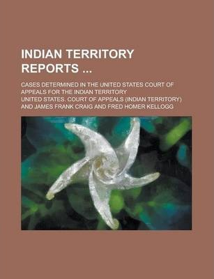 Indian Territory Reports; Cases Determined in the United States Court of Appeals for the Indian Territory