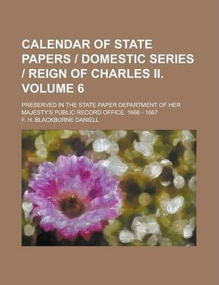 Calendar of State Papers - Domestic Series - Reign of Charles II; Preserved in the State Paper Department of Her Majesty's Public Record Office. 1666