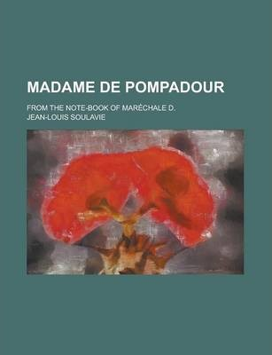 Madame de Pompadour; From the Note-Book of Marechale D.