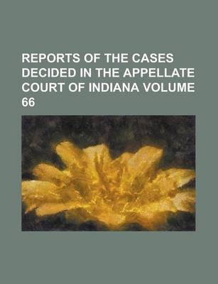 Reports of the Cases Decided in the Appellate Court of Indiana Volume 66
