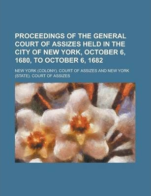 Proceedings of the General Court of Assizes Held in the City of New York, October 6, 1680, to October 6, 1682