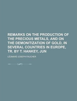 Remarks on the Production of the Precious Metals, and on the Demonitization of Gold, in Several Countries in Europe, Tr. by T. Hankey, Jun