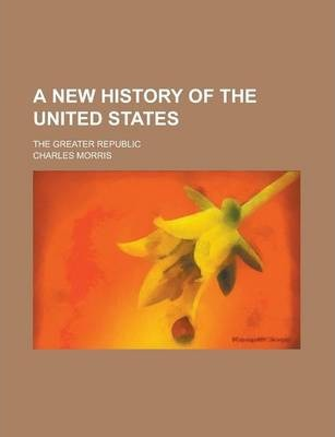 A New History of the United States; The Greater Republic