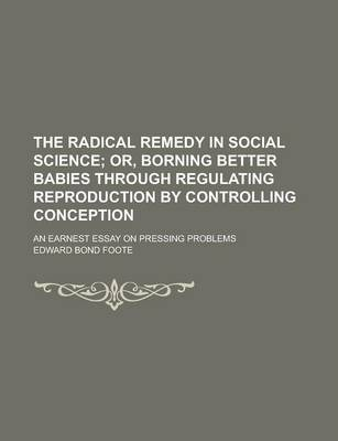 The Radical Remedy in Social Science; An Earnest Essay on Pressing Problems