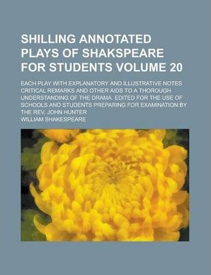 Shilling Annotated Plays of Shakspeare for Students; Each Play with Explanatory and Illustrative Notes Critical Remarks and Other AIDS to a Thorough Understanding of the Drama. Edited for the Use of Schools and Students Volume 20