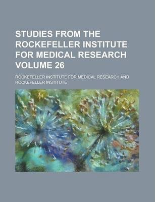 Studies from the Rockefeller Institute for Medical Research Volume 26