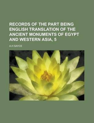 Records of the Part Being English Translation of the Ancient Monuments of Egypt and Western Asia, 5