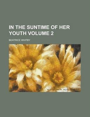 In the Suntime of Her Youth Volume 2