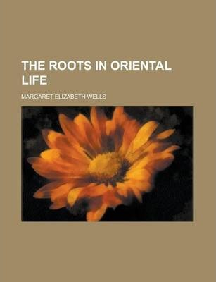 The Roots in Oriental Life