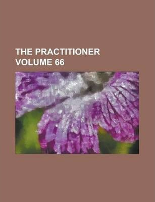 The Practitioner Volume 66