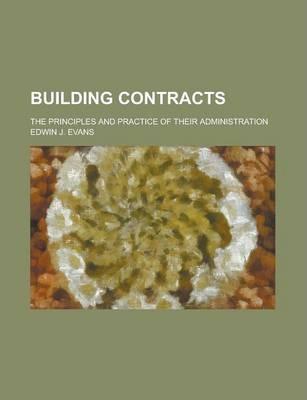 Building Contracts; The Principles and Practice of Their Administration