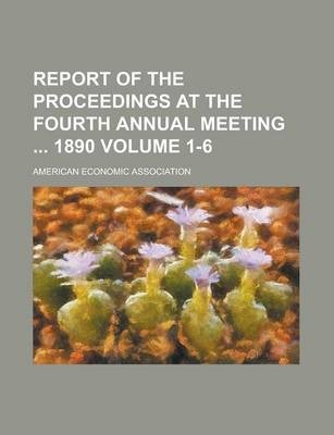 Report of the Proceedings at the Fourth Annual Meeting 1890 Volume 1-6