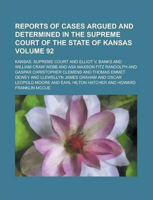 Reports of Cases Argued and Determined in the Supreme Court of the State of Kansas Volume 92