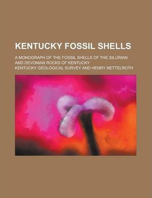 Kentucky Fossil Shells; A Monograph of the Fossil Shells of the Silurian and Devonian Rocks of Kentucky