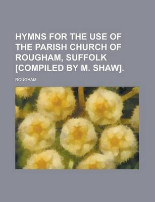 Hymns for the Use of the Parish Church of Rougham, Suffolk [Compiled by M. Shaw]