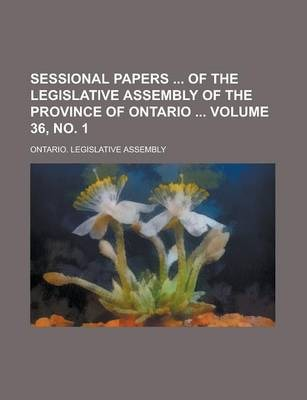 Sessional Papers of the Legislative Assembly of the Province of Ontario Volume 36, No. 1