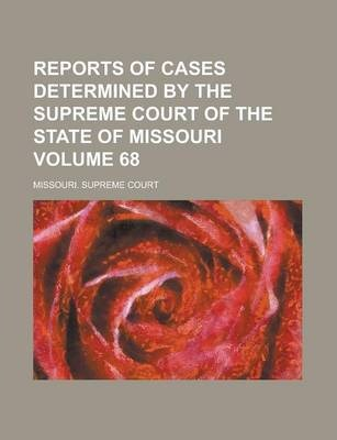 Reports of Cases Determined by the Supreme Court of the State of Missouri Volume 68